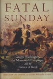 Mark Edward Lender et Garry Wheeler Stone - Fatal Sunday - George Washington, the Monmouth Campaign, and the Politics of Battle.