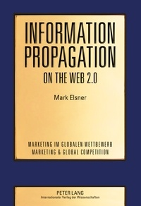 Mark Elsner - Information Propagation on the Web 2.0 - Two Essays on the Propagation of User-Generated Content and How It Is Affected by Social Networks.