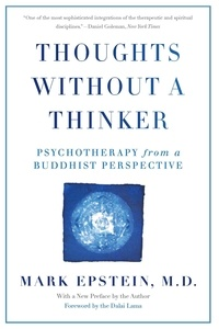 Mark Epstein - Thoughts Without A Thinker - Psychotherapy from a Buddhist Perspective.