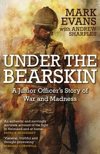 Mark Evans et Andrew Sharples - Under the Bearskin - A junior officer's story of war and madness.