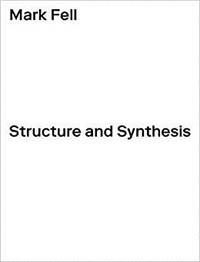 Mark Fell - Mark Fells Structure and Synthesis /anglais.