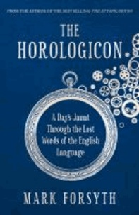 Mark Forsyth - The Horologicon - A Day's Jaunt Through the Lost Words of the English Language.