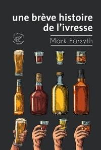 Mark Forsyth - Une brève histoire de l'ivresse.