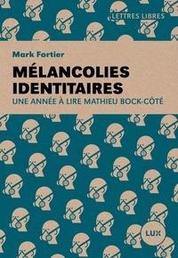 Mark Fortier - Mélancolies identitaires - Une année à lire Mathieu Bock-Côté.