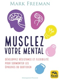Mark Freeman - Musclez votre mental.