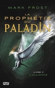 Mark Frost - La prophétie du paladin Tome 2 : L'alliance.