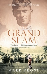 Mark Frost - The Grand Slam - Bobby Jones, America and the story of golf.