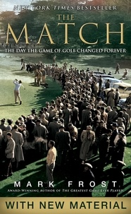 Mark Frost - The Match - The Day the Game of Golf Changed Forever.