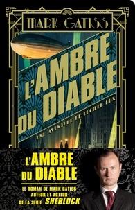 Mark Gatiss - L'ambre du diable - Une aventure de Lucifer Box.