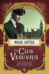 Mark Gatiss - Le Club Vesuvius - Une aventure de Lucifer Box.