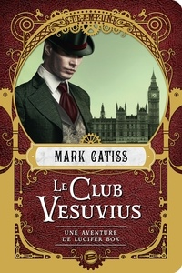 Mark Gatiss - Le Club Vesuvius - Une aventure de Lucifer Box.