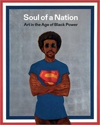 Mark Godfrey et Zoé Whitley - Soul of a Nation - Art in the Age of Black Power.
