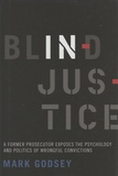 Mark Godsey - Blind Injustice - A Former Prosecutor Exposes the Psychology and Politics of Wrongful Convictions.