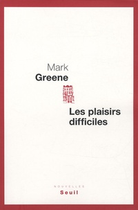 Mark Greene - Les plaisirs difficiles.