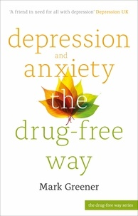 Mark Greener - Depression and Anxiety the Drug-Free Way.