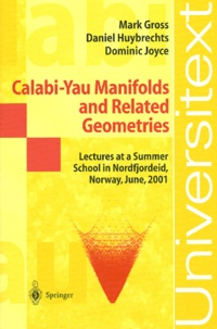 Mark Gross et Daniel Huybrechts - Calabi-Yau Manifolds and Related Geometries - Lectures at a Summer School in Nordfjordeid, Norway, June, 2001.