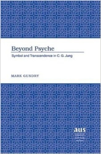 Mark Gundry - Beyond Psyche - Symbol and Transcendence in C. G. Jung.