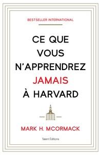 Mark H. McCormack - Ce que vous n'apprendrez jamais à Harvard.