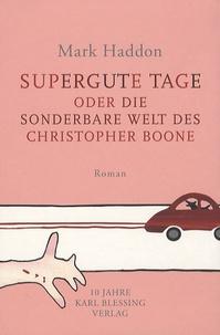 Mark Haddon - Supergute Tage Oder Die Sonderbare Welt des Christopher Boone.