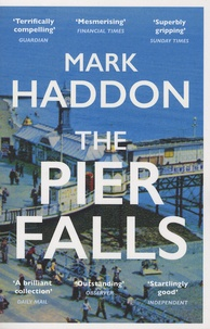 Mark Haddon - The Pier Falls - And Other Stories.