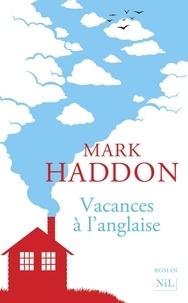 Mark Haddon - Vacances à l'anglaise.