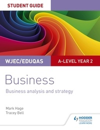 Mark Hage et Tracey Bell - WJEC/Eduqas A-level Year 2 Business Student Guide 3: Business Analysis and Strategy.