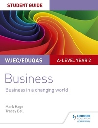 Mark Hage et Tracey Bell - WJEC/Eduqas A-level Year 2 Business Student Guide 4: Business in a Changing World.