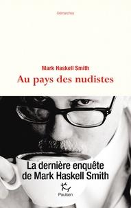 Mark Haskell Smith - Au pays des nudistes.
