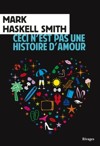 Mark Haskell Smith - Ceci n'est pas une histoire d'amour.