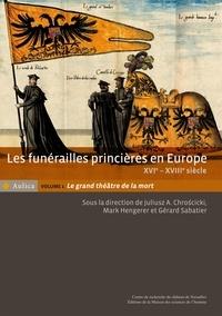 Mark Hengerer et Juliusz Chroscicki - Les funérailles princières en Europe (XVIe-XVIIIe siècle) - Volume 1, Le grand théâtre de la mort.