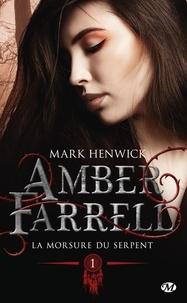 Mark Henwick - Amber Farrell  : L'origine ; La morsure du serpent.