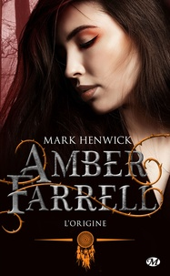 Mark Henwick et Alix Dewez - L'origine - Amber Farrell, T0.