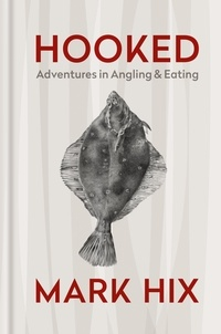 Mark Hix - HOOKED - Adventures in Angling and Eating.