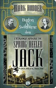 Mark Hodder - Burton & Swinburne  : L'étrange affaire de Spring Heeled Jack.