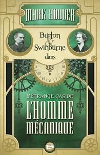 Mark Hodder - Burton & Swinburne  : L'étrange cas de l'homme mécanique.