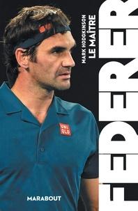 Mark Hodgkinson - Federer, le maître.