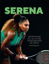 Mark Hodgkinson - Serena Williams - Décryptage du jeu d'une tenniswoman de génie.