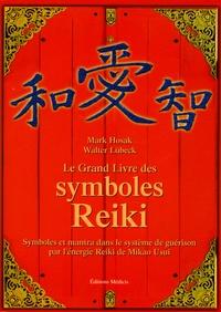 Mark Hosak et Walter Lübeck - Le grand livre des symboles Reiki - Symboles et mantra dans le système de guérison par l'énergie Reiki de Mikao Usui.