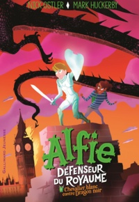 Mark Huckerby et Nick Ostler - Alfie, défenseur du royaume Tome 1 : Chevalier blanc contre dragon noir.