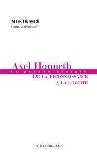 Mark Hunyadi - Axel Honneth : de la reconnaissance à la liberté.