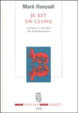 Mark Hunyadi - Je est un clone - L'éthique à travers l'épreuve des biotechnologies.