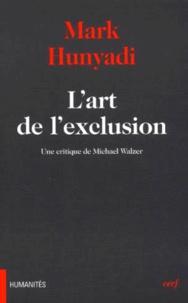Mark Hunyadi - L'art de l'exclusion. - Une critique de Michael Walzer.
