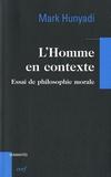 Mark Hunyadi - L'Homme en contexte - Essai de philosophie morale.