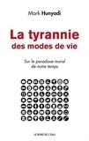 Mark Hunyadi - La tyrannie des modes de vie - Sur le paradoxe moral de notre temps.