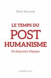 Mark Hunyadi - Le temps du posthumanisme - Un diagnostic d'époque.
