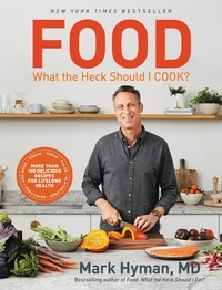 Mark Hyman - Food: What the Heck Should I Cook? - More than 100 Delicious Recipes--Pegan, Vegan, Paleo, Gluten-free, Dairy-free, and More--For Lifelong Health.