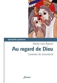 Mark-Ivan Rupnik - Au regard de Dieu - L'examen de conscience.
