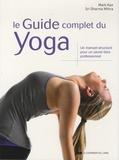Mark Kan et Sri Dharma Mittra - Le guide complet du yoga - Un manuel structuré pour un savoir-faire professionnel.