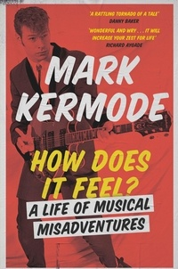Mark Kermode - How Does It Feel? - A Life of Musical Misadventures.