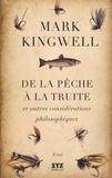 Mark Kingwell - De la pêche à la truite et autres considérations philosophiques.